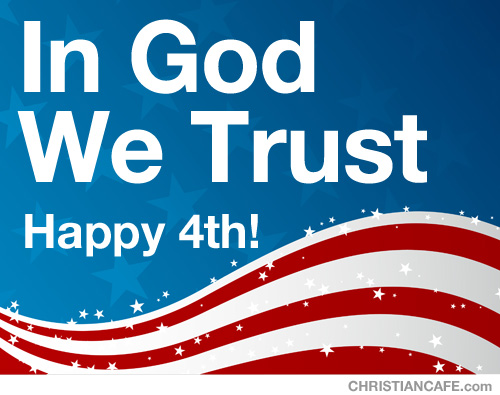 July 4th - In God We Trust - Happy 4th of July!