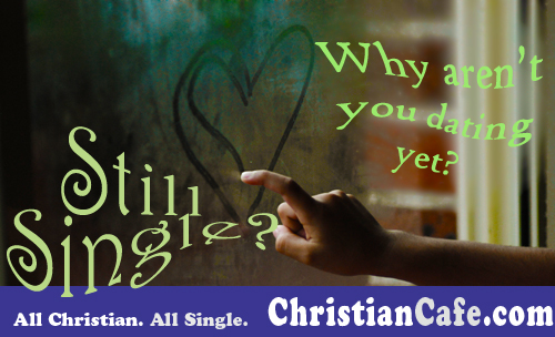 still single? Why aren't you dating yet?